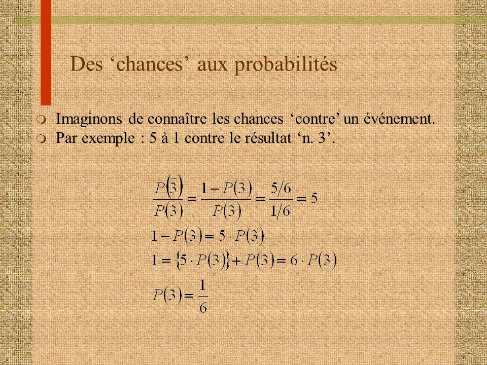 Des chances aux probabilités m Imaginons de connaître les chances contre un événement. m Par exemple : 5 à 1 contre le résultat n. 3.