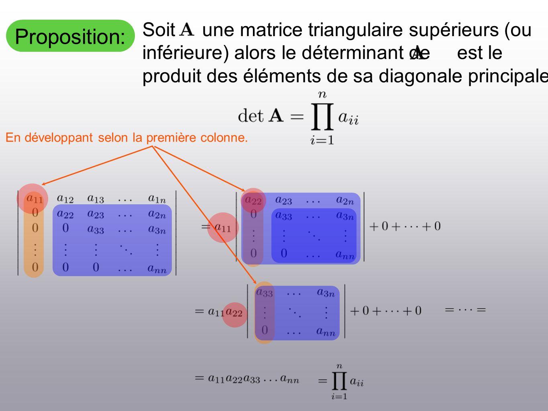 Proposition: Soit une matrice triangulaire supérieurs (ou inférieure) alors le déterminant de est le produit des éléments de sa diagonale principale.
