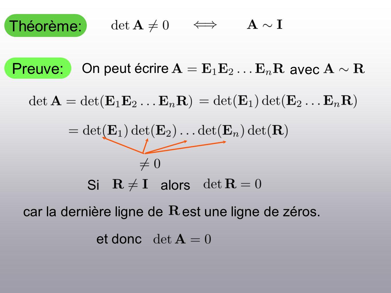 Théorème: Preuve: car la dernière ligne de est une ligne de zéros. On peut écrire avec Sialors et donc
