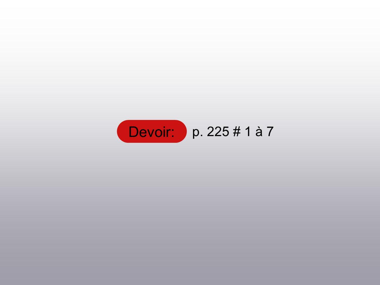Devoir: p. 225 # 1 à 7