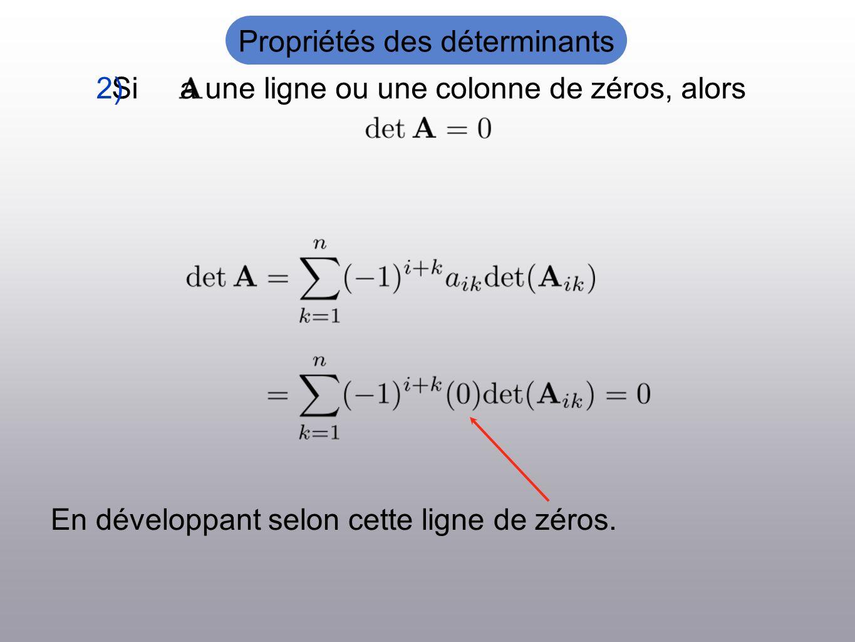 En développant selon cette ligne de zéros. Si a une ligne ou une colonne de zéros, alors2) Propriétés des déterminants