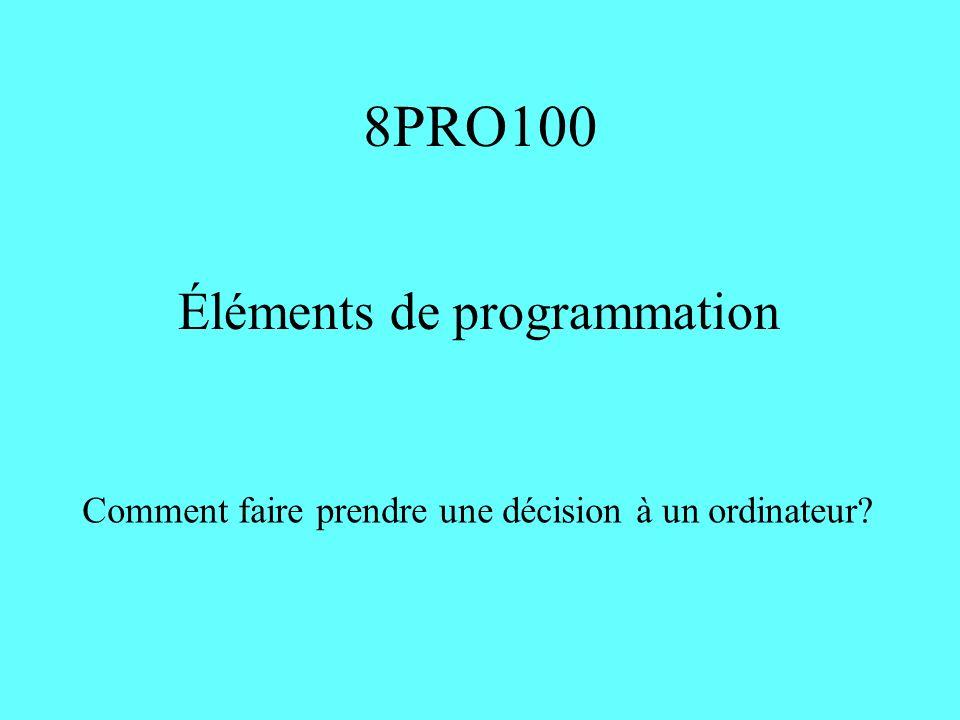 8PRO100 Éléments de programmation Comment faire prendre une décision à un ordinateur