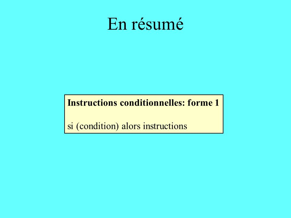 En résumé Instructions conditionnelles: forme 1 si (condition) alors instructions