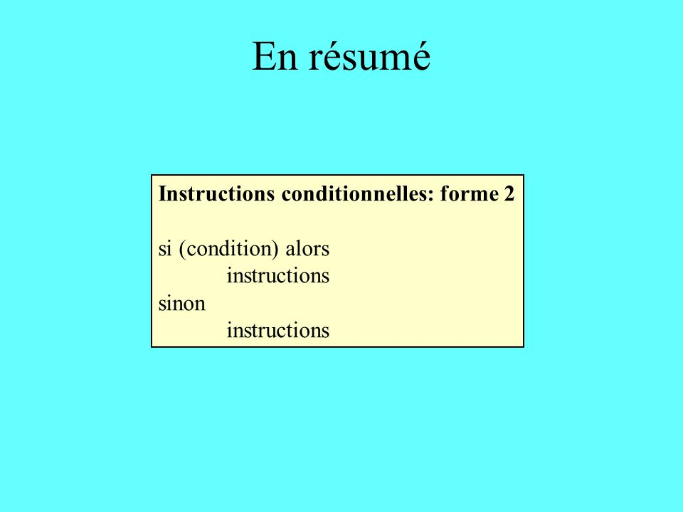 En résumé Instructions conditionnelles: forme 2 si (condition) alors instructions sinon instructions