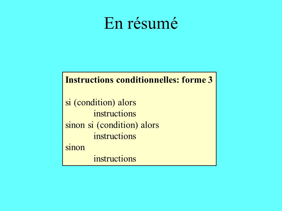 En résumé Instructions conditionnelles: forme 3 si (condition) alors instructions sinon si (condition) alors instructions sinon instructions