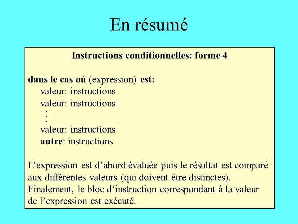 En résumé Instructions conditionnelles: forme 4 dans le cas où (expression) est: valeur: instructions.