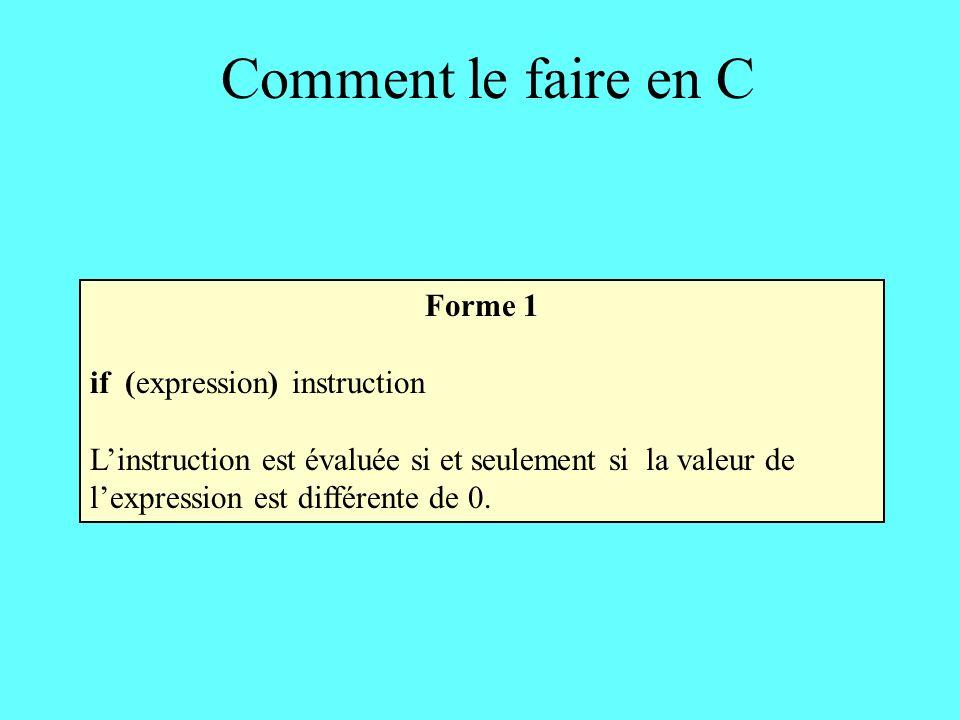 Comment le faire en C Forme 1 if (expression) instruction Linstruction est évaluée si et seulement si la valeur de lexpression est différente de 0.