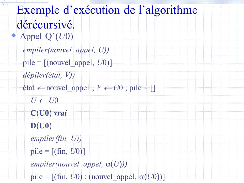 Exemple dexécution de lalgorithme dérécursivé.