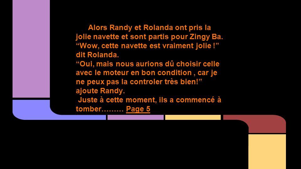 Alors Randy et Rolanda ont pris la jolie navette et sont partis pour Zingy Ba.