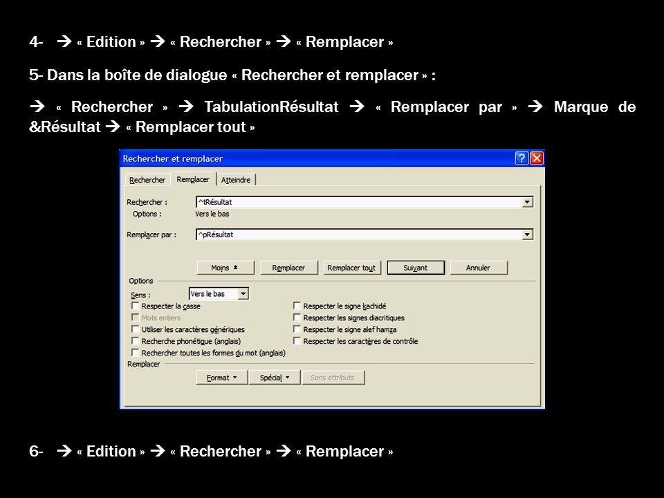 4- « Edition » « Rechercher » « Remplacer » 5- Dans la boîte de dialogue « Rechercher et remplacer » : « Rechercher » TabulationRésultat « Remplacer p