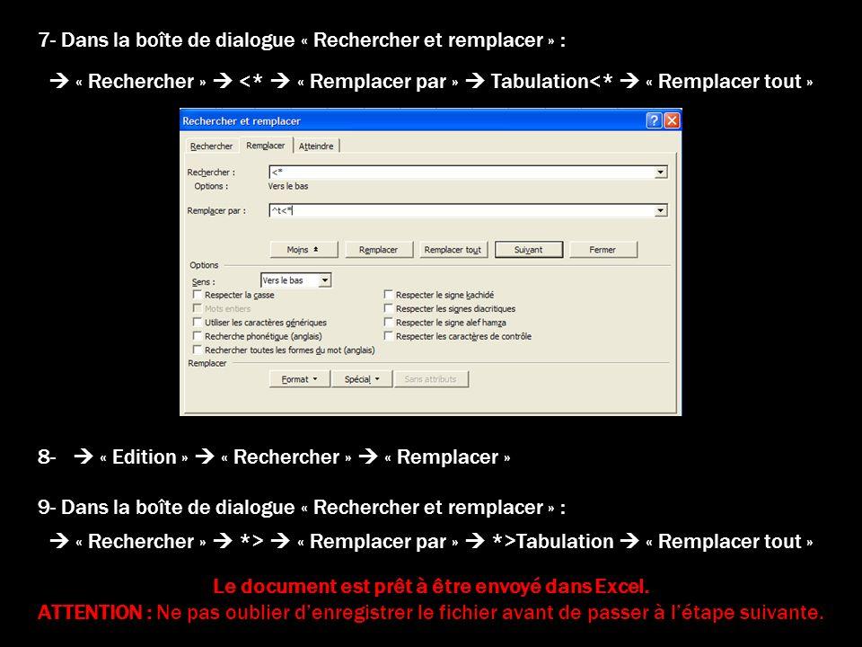 9- Dans la boîte de dialogue « Rechercher et remplacer » : « Rechercher » *> « Remplacer par » *>Tabulation « Remplacer tout » 8- « Edition » « Recher