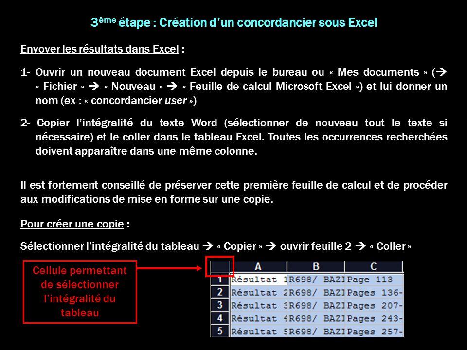 3 ème étape : Création dun concordancier sous Excel 1- Ouvrir un nouveau document Excel depuis le bureau ou « Mes documents » ( « Fichier » « Nouveau