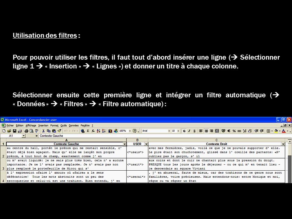 Utilisation des filtres : Pour pouvoir utiliser les filtres, il faut tout dabord insérer une ligne ( Sélectionner ligne 1 « Insertion » « Lignes ») et