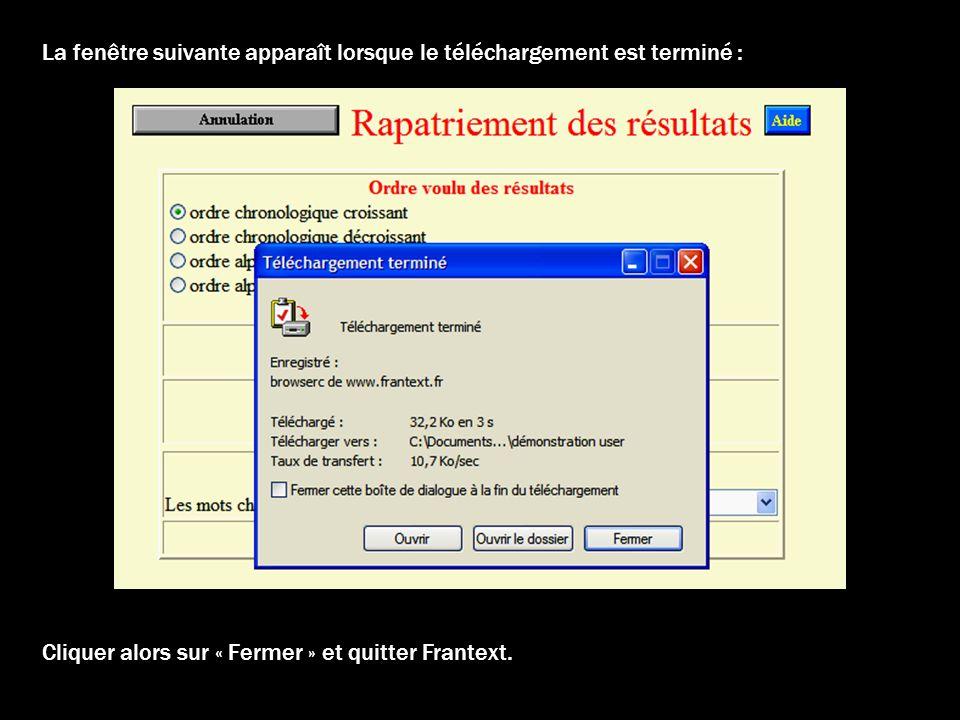 La fenêtre suivante apparaît lorsque le téléchargement est terminé : Cliquer alors sur « Fermer » et quitter Frantext.