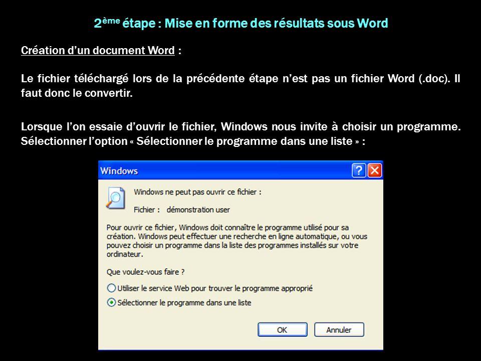 2 ème étape : Mise en forme des résultats sous Word Le fichier téléchargé lors de la précédente étape nest pas un fichier Word (.doc). Il faut donc le