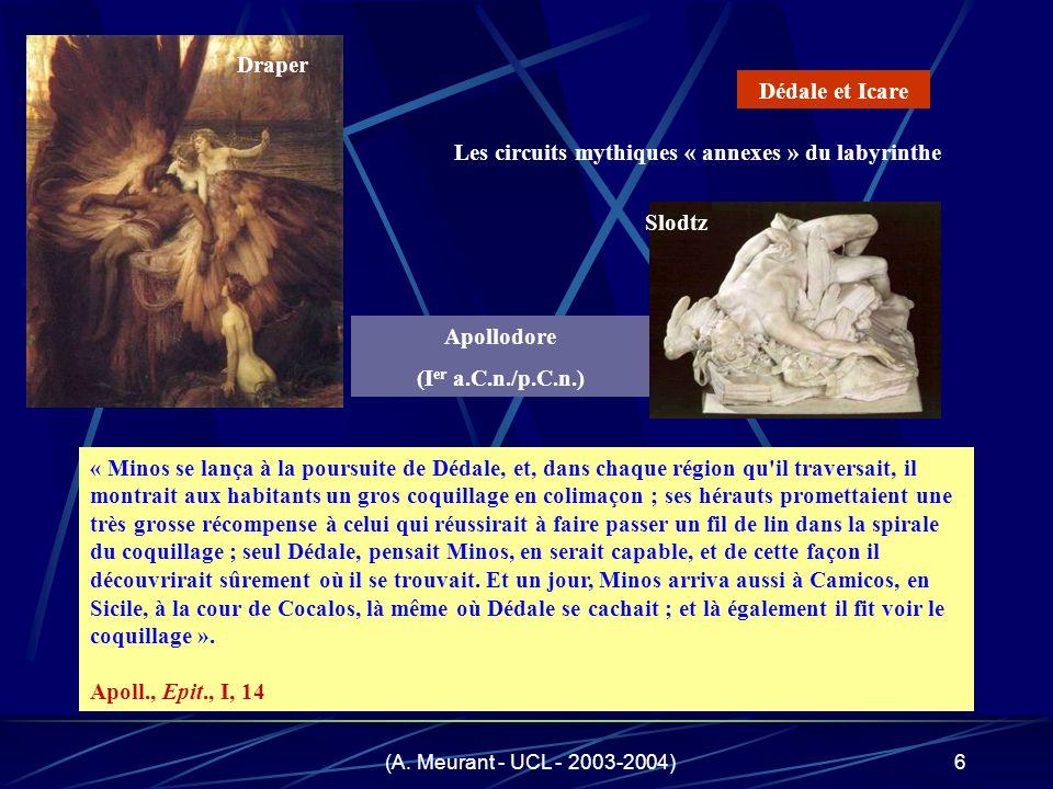 (A. Meurant - UCL - 2003-2004)6 son bain, les filles de Cocalos le tuèrent - certains disent qu'il fut ébouillanté. « Minos se lança à la poursuite de