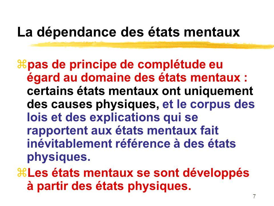 7 La dépendance des états mentaux pas de principe de complétude eu égard au domaine des états mentaux : certains états mentaux ont uniquement des causes physiques, et le corpus des lois et des explications qui se rapportent aux états mentaux fait inévitablement référence à des états physiques.