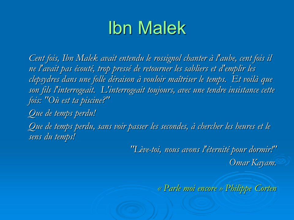 Ibn Malek Cent fois, Ibn Malek avait entendu le rossignol chanter à l'aube, cent fois il ne l'avait pas écouté, trop pressé de retourner les sabliers
