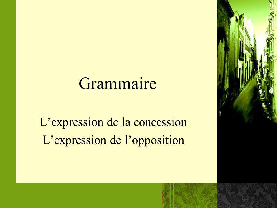 deux éléments lexicaux ou deux proposition Parmi les marqueurs de la concession et de lopposition, il faut distinguer –ceux qui peuvent sappliquer entre deux éléments lexicaux –ceux qui ne peuvent sappliquer quentre deux propositions.