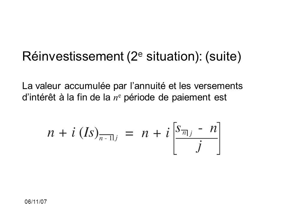 06/11/07 Réinvestissement (2 e situation): (suite) La valeur accumulée par lannuité et les versements dintérêt à la fin de la n e période de paiement est