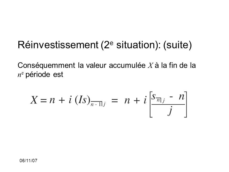 06/11/07 Réinvestissement (2 e situation): (suite) Conséquemment la valeur accumulée X à la fin de la n e période est