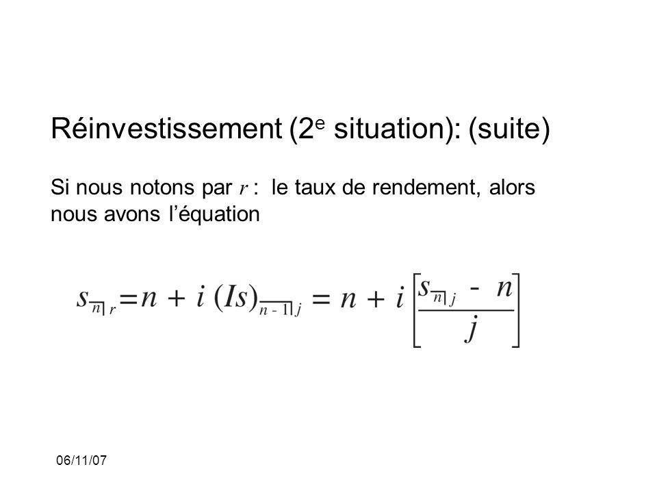 06/11/07 Réinvestissement (2 e situation): (suite) Si nous notons par r : le taux de rendement, alors nous avons léquation