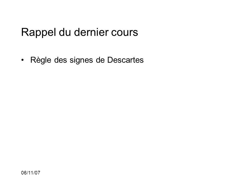 06/11/07 Rappel du dernier cours Règle des signes de Descartes