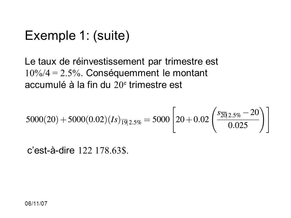 06/11/07 Exemple 1: (suite) Le taux de réinvestissement par trimestre est 10%/4 = 2.5%.