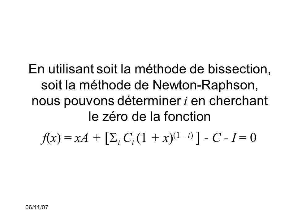 06/11/07 En utilisant soit la méthode de bissection, soit la méthode de Newton-Raphson, nous pouvons déterminer i en cherchant le zéro de la fonction f(x) = xA + [ t C t (1 + x) (1 - t) ] - C - I = 0