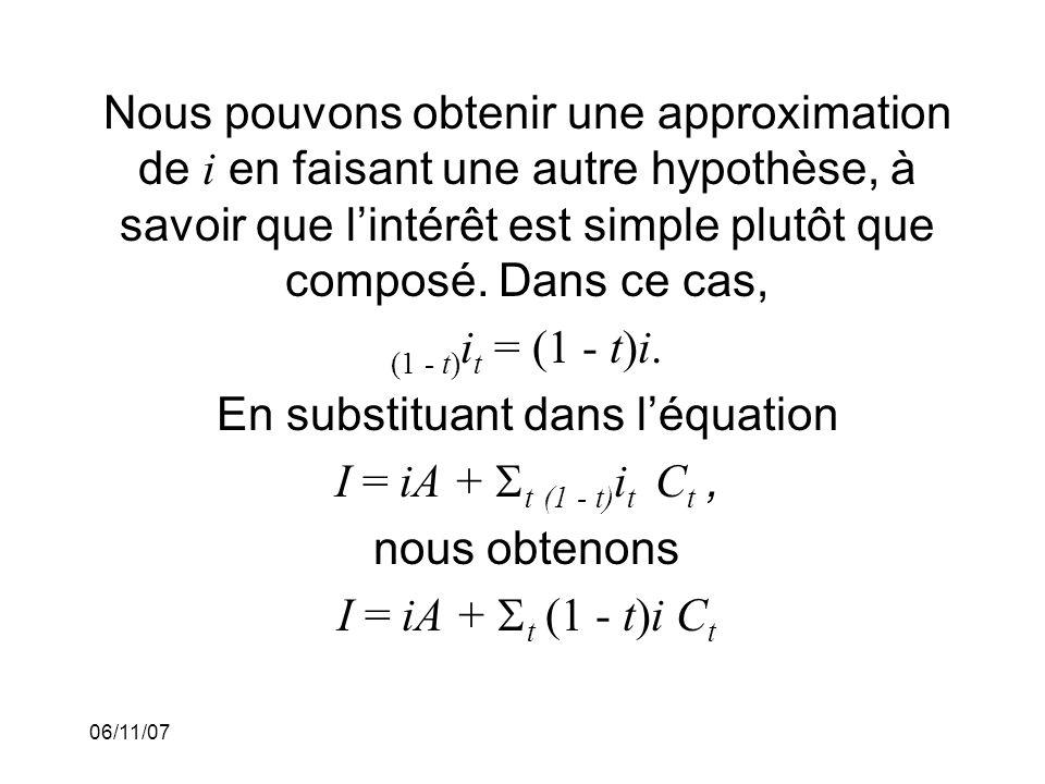 06/11/07 Nous pouvons obtenir une approximation de i en faisant une autre hypothèse, à savoir que lintérêt est simple plutôt que composé.