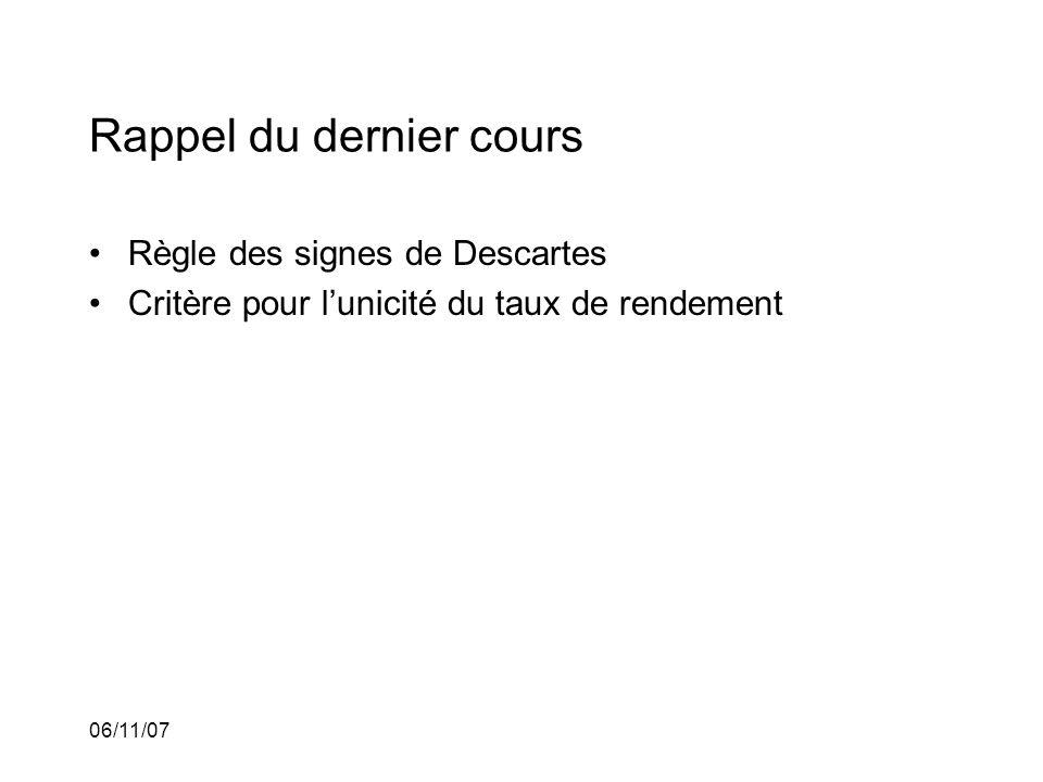 06/11/07 Rappel du dernier cours Règle des signes de Descartes Critère pour lunicité du taux de rendement