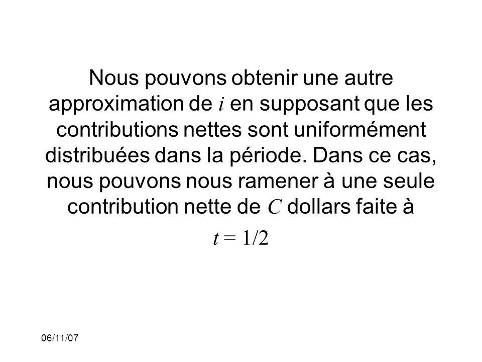 06/11/07 Nous pouvons obtenir une autre approximation de i en supposant que les contributions nettes sont uniformément distribuées dans la période.