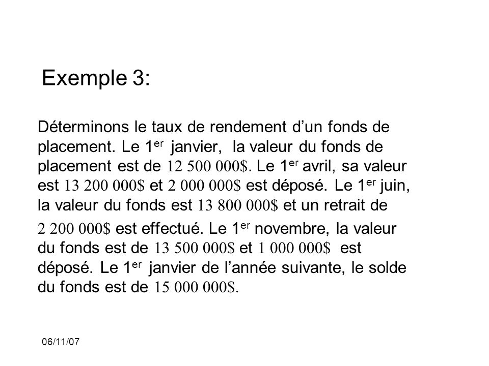 06/11/07 Exemple 3: Déterminons le taux de rendement dun fonds de placement.