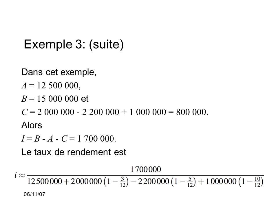 06/11/07 Exemple 3: (suite) Dans cet exemple, A = 12 500 000, B = 15 000 000 et C = 2 000 000 - 2 200 000 + 1 000 000 = 800 000.