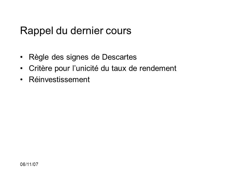 06/11/07 Rappel du dernier cours Règle des signes de Descartes Critère pour lunicité du taux de rendement Réinvestissement