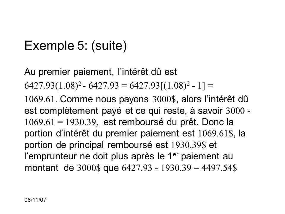 06/11/07 Exemple 5: (suite) Au premier paiement, lintérêt dû est 6427.93(1.08) 2 - 6427.93 = 6427.93[(1.08) 2 - 1] = 1069.61.