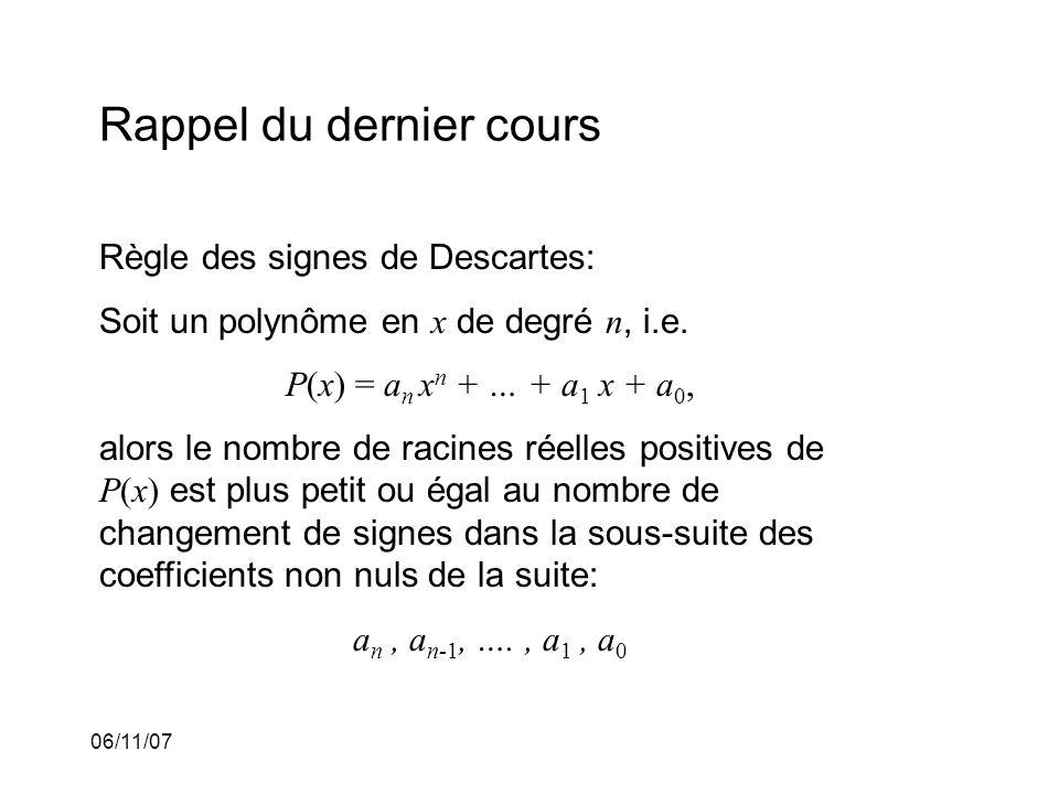 06/11/07 Rappel du dernier cours Règle des signes de Descartes: Soit un polynôme en x de degré n, i.e.