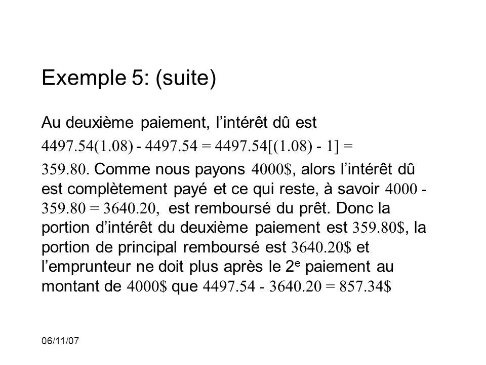 06/11/07 Exemple 5: (suite) Au deuxième paiement, lintérêt dû est 4497.54(1.08) - 4497.54 = 4497.54[(1.08) - 1] = 359.80.