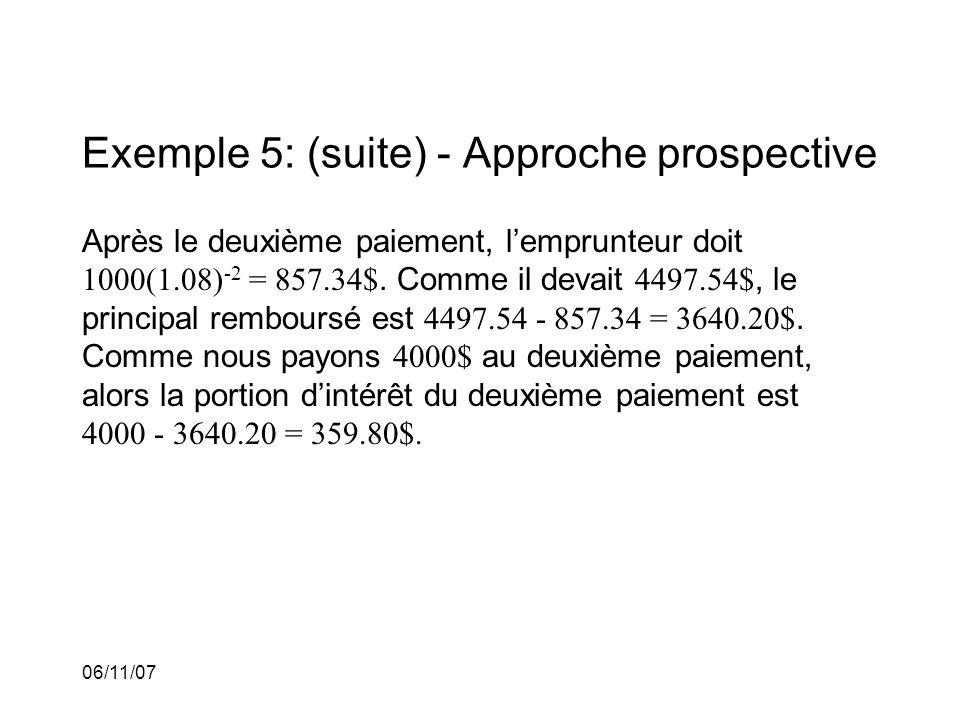 06/11/07 Exemple 5: (suite) - Approche prospective Après le deuxième paiement, lemprunteur doit 1000(1.08) -2 = 857.34$.