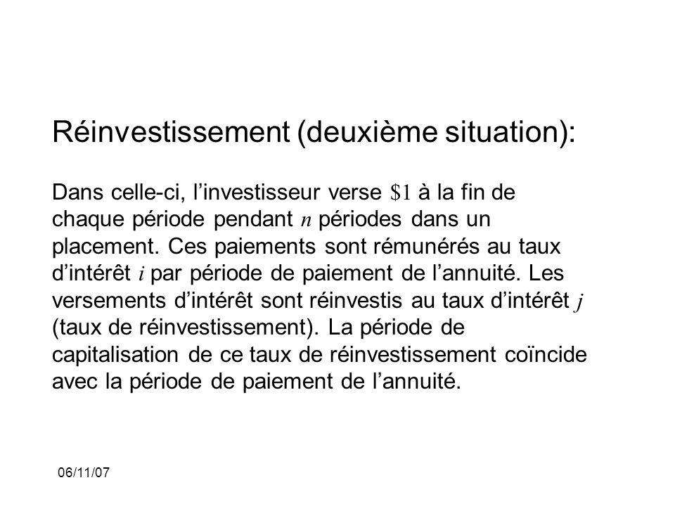 06/11/07 Réinvestissement (deuxième situation): Dans celle-ci, linvestisseur verse $1 à la fin de chaque période pendant n périodes dans un placement.