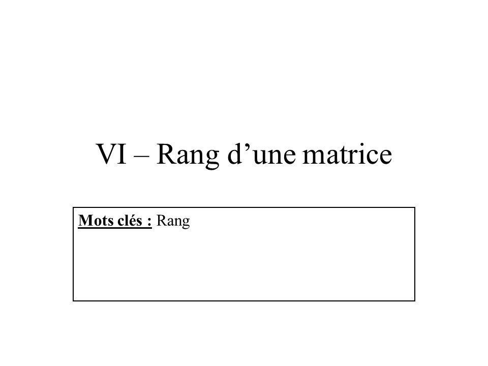 VI – Rang dune matrice Mots clés : Rang