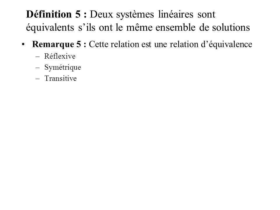 Définition 5 : Deux systèmes linéaires sont équivalents sils ont le même ensemble de solutions Remarque 5 : Cette relation est une relation déquivalen