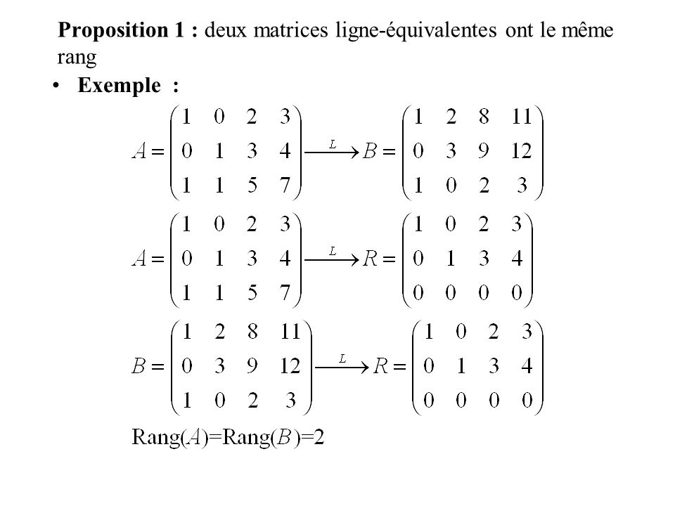 Exemple : Proposition 1 : deux matrices ligne-équivalentes ont le même rang