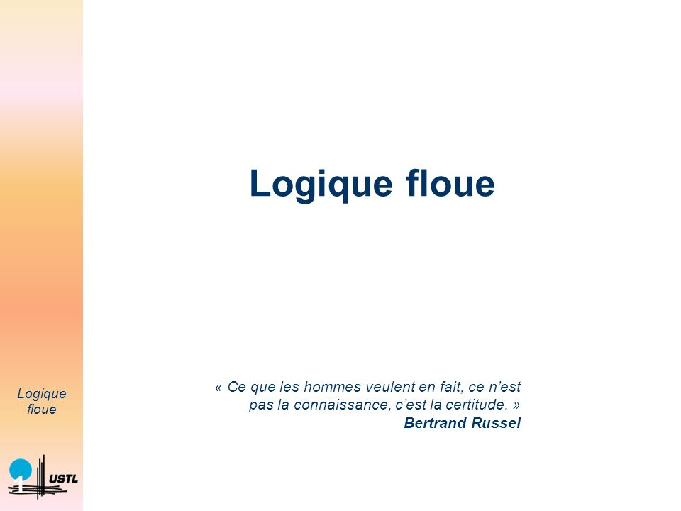 2 Logique floue 2 Nous faisons de la logique floue….
