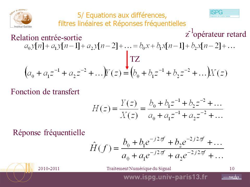 2010-2011Traitement Numérique du Signal10 5/ Equations aux différences, filtres linéaires et Réponses fréquentielles Relation entrée-sortie TZ Fonctio
