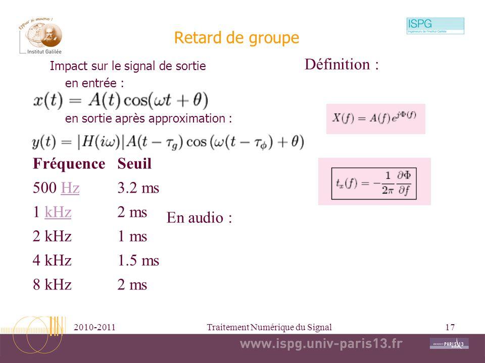 2010-2011Traitement Numérique du Signal17 Impact sur le signal de sortie en entrée : en sortie après approximation : Retard de groupe FréquenceSeuil 5