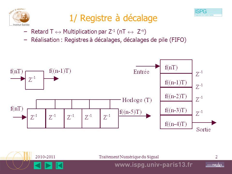 2010-2011Traitement Numérique du Signal2 1/ Registre à décalage –Retard T Multiplication par Z -1 (nT Z -n ) –Réalisation : Registres à décalages, déc