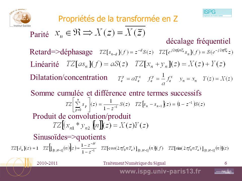 2010-2011Traitement Numérique du Signal6 Propriétés de la transformée en Z Retard=>déphasage Linéarité Dilatation/concentration Somme cumulée et diffé
