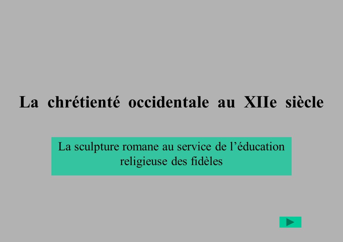 La chrétienté occidentale au XIIe siècle La sculpture romane au service de léducation religieuse des fidèles