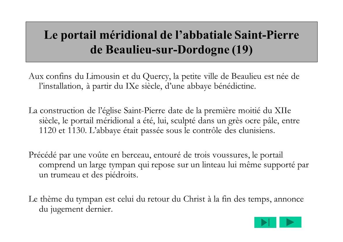 Le portail méridional de labbatiale Saint-Pierre de Beaulieu-sur-Dordogne (19) Aux confins du Limousin et du Quercy, la petite ville de Beaulieu est née de linstallation, à partir du IXe siècle, dune abbaye bénédictine.